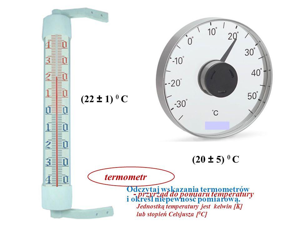 (22 ± 1) 0 C (20 ± 5) 0 C. termometr. - przyrząd do pomiaru temperatury. Jednostką temperatury jest kelwin [K] lub stopień Celsjusza [0C]